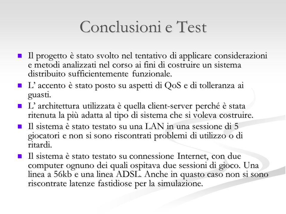Conclusioni e Test Il progetto è stato svolto nel tentativo di applicare considerazioni e metodi analizzati nel corso ai fini di costruire un sistema distribuito sufficientemente funzionale.