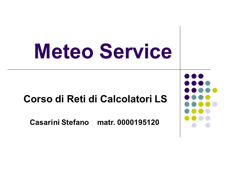 Meteo Service Corso di Reti di Calcolatori LS Casarini Stefano matr. 0000195120