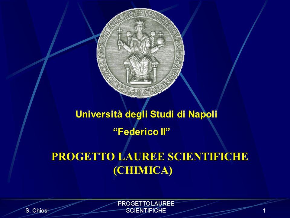 S. Chiosi PROGETTO LAUREE SCIENTIFICHE1 Università degli Studi di Napoli Federico II PROGETTO LAUREE SCIENTIFICHE (CHIMICA)