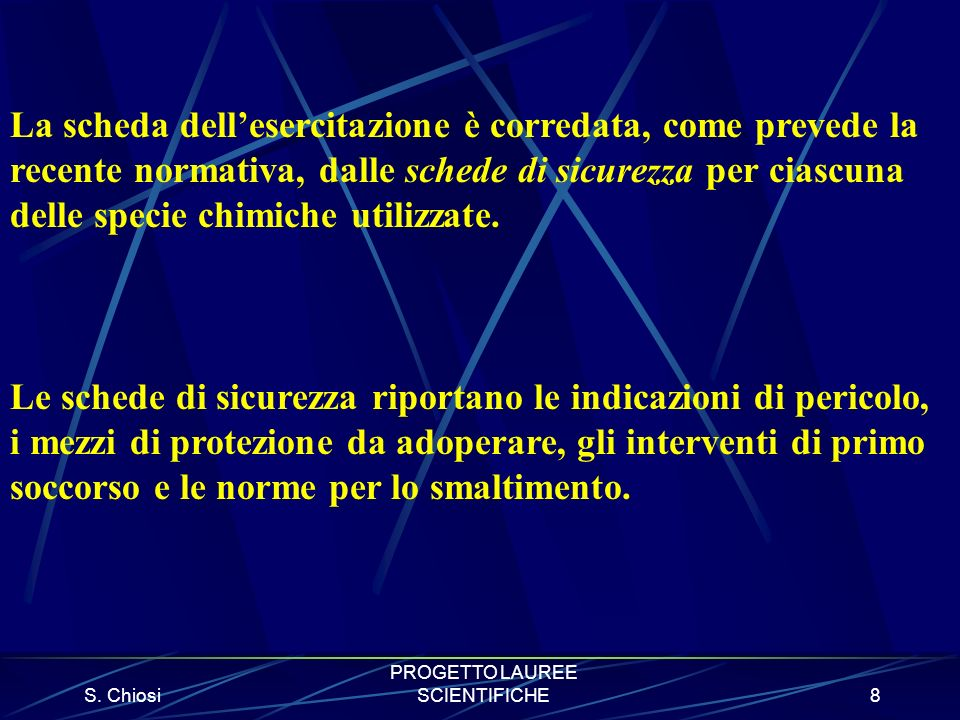 S. Chiosi PROGETTO LAUREE SCIENTIFICHE8 La scheda dellesercitazione è corredata, come prevede la recente normativa, dalle schede di sicurezza per cias