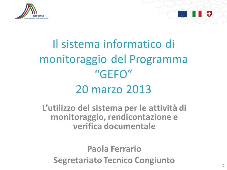Il sistema informatico di monitoraggio del Programma GEFO 20 marzo 2013 Lutilizzo del sistema per le attività di monitoraggio, rendicontazione e verif