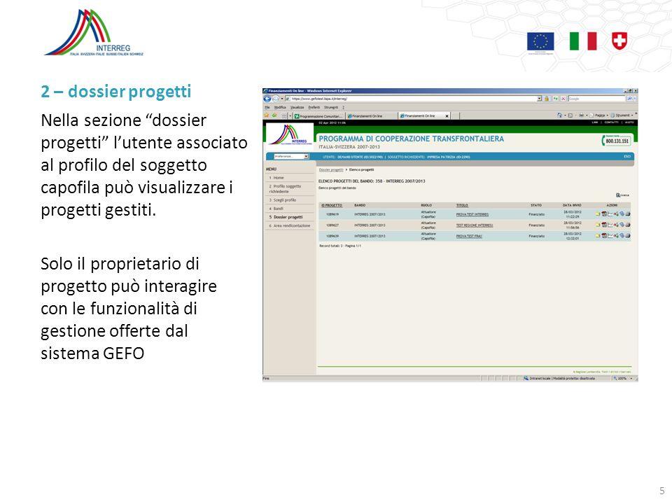 2 – dossier progetti Nella sezione dossier progetti lutente associato al profilo del soggetto capofila può visualizzare i progetti gestiti. Solo il pr