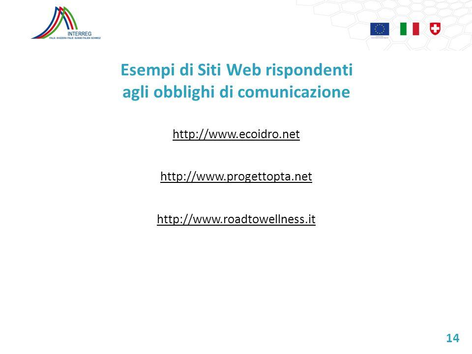 Esempi di Siti Web rispondenti agli obblighi di comunicazione http://www.ecoidro.net http://www.progettopta.net http://www.roadtowellness.it 14