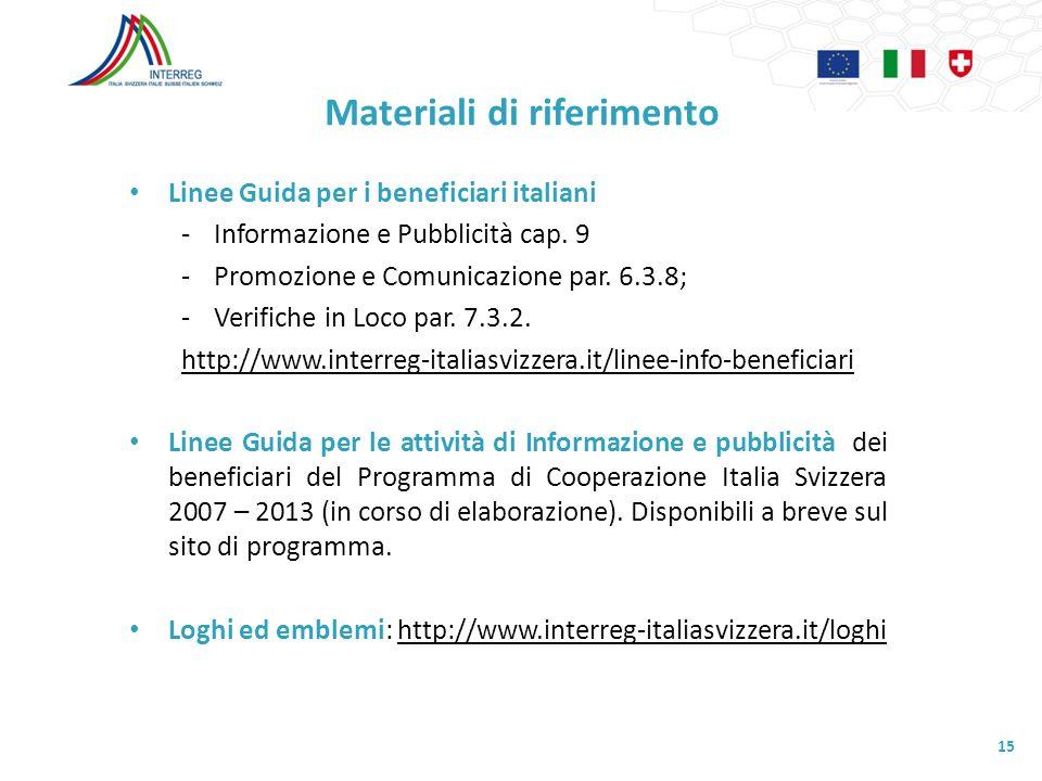 Materiali di riferimento Linee Guida per i beneficiari italiani -Informazione e Pubblicità cap. 9 -Promozione e Comunicazione par. 6.3.8; -Verifiche i