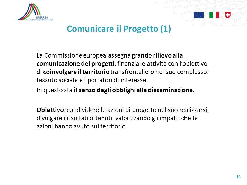 Comunicare il Progetto (1) La Commissione europea assegna grande rilievo alla comunicazione dei progetti, finanzia le attività con lobiettivo di coinv