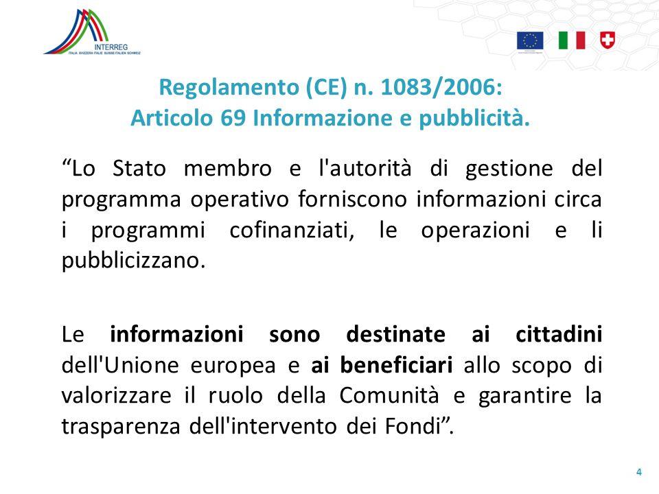 Regolamento (CE) n. 1083/2006: Articolo 69 Informazione e pubblicità. Lo Stato membro e l'autorità di gestione del programma operativo forniscono info