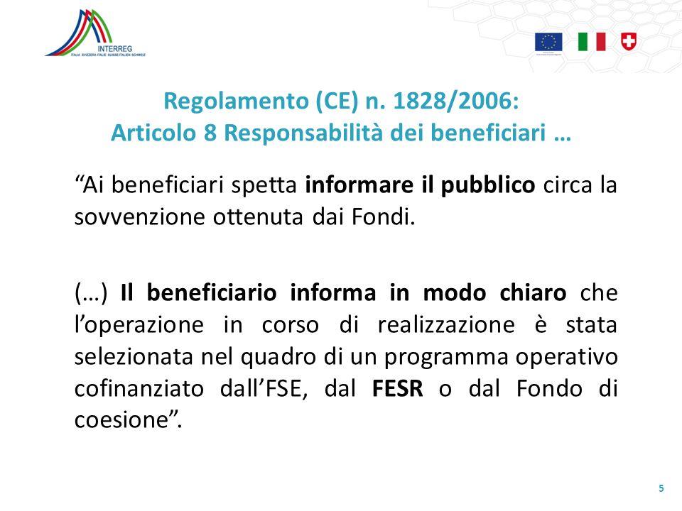 Regolamento (CE) n. 1828/2006: Articolo 8 Responsabilità dei beneficiari … Ai beneficiari spetta informare il pubblico circa la sovvenzione ottenuta d
