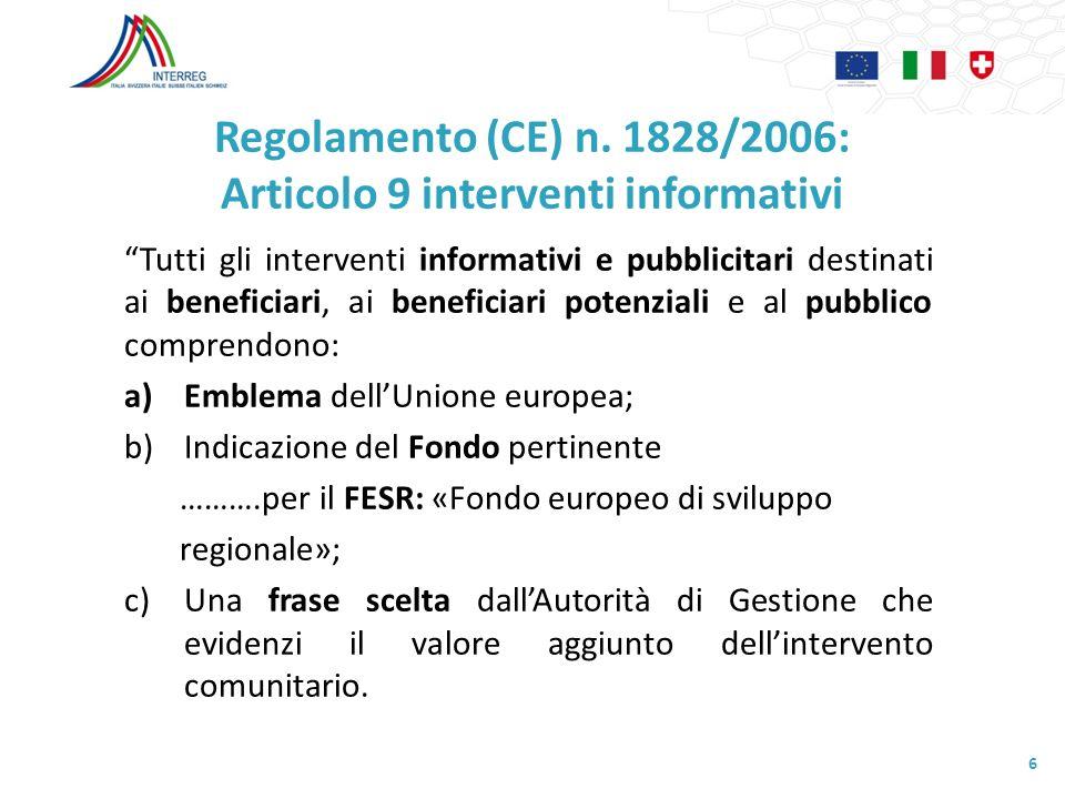 Regolamento (CE) n. 1828/2006: Articolo 9 interventi informativi Tutti gli interventi informativi e pubblicitari destinati ai beneficiari, ai benefici
