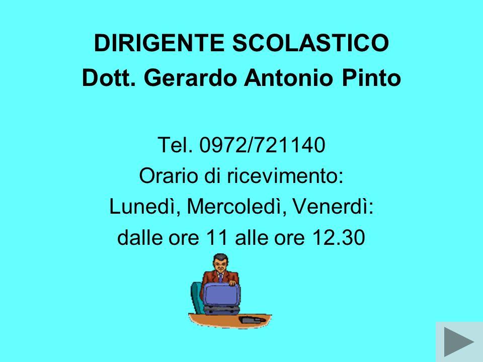 DIRIGENTE SCOLASTICO Dott. Gerardo Antonio Pinto Tel. 0972/721140 Orario di ricevimento: Lunedì, Mercoledì, Venerdì: dalle ore 11 alle ore 12.30