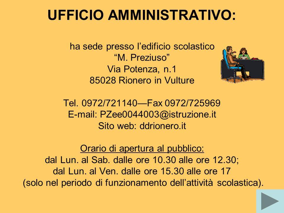 UFFICIO AMMINISTRATIVO: ha sede presso ledificio scolastico M. Preziuso Via Potenza, n.1 85028 Rionero in Vulture Tel. 0972/721140Fax 0972/725969 E-ma