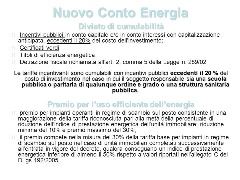 Nuovo Conto Energia Divieto di cumulabilità Incentivi pubblici in conto capitale e/o in conto interessi con capitalizzazione anticipata, eccedenti il 20% del costo dellinvestimento; Certificati verdi Titoli di efficienza energetica Detrazione fiscale richiamata allart.