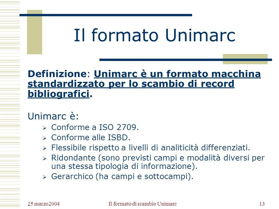 25 marzo2004 Il formato di scambio Unimarc12 Caratteristiche di un record ISO 2709 Un record ISO 2709 è dunque un file lineare di testo. Ciò consente