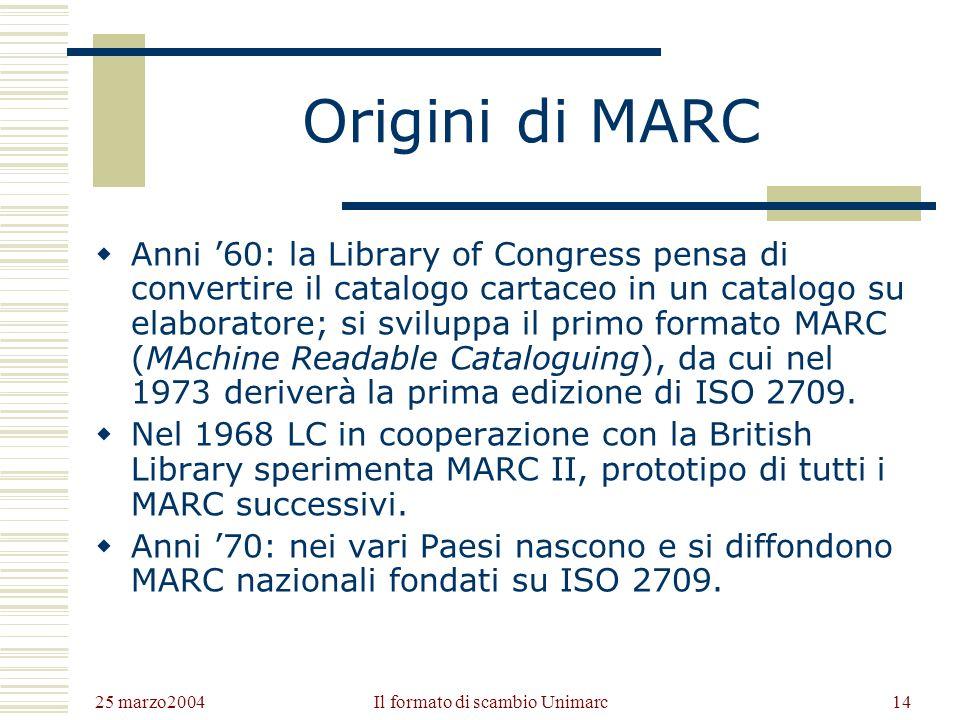 25 marzo2004 Il formato di scambio Unimarc13 Il formato Unimarc Definizione: Unimarc è un formato macchina standardizzato per lo scambio di record bibliografici.