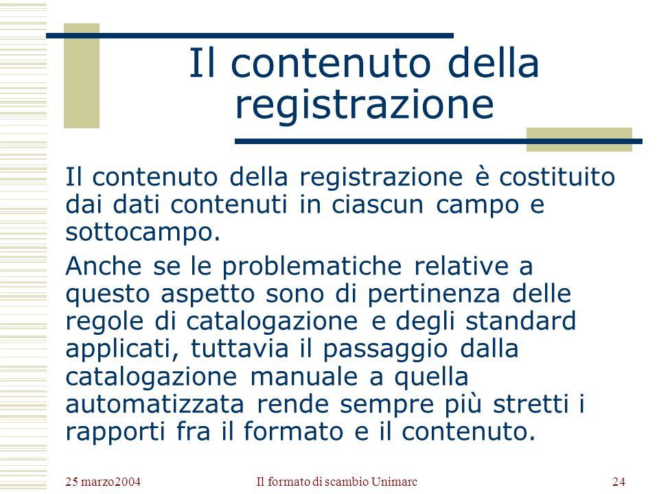 25 marzo2004 Il formato di scambio Unimarc23 Gli identificatori del contenuto Vi sono tre tipi di identificatori: etichette (stringa di tre caratteri