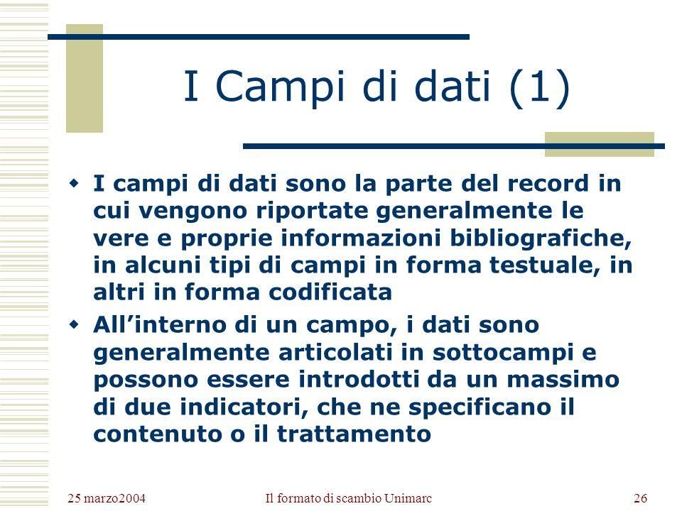 25 marzo2004 Il formato di scambio Unimarc25 Tipologie di campi In Unimarc troviamo: campi di dati codificati e di dati descrittivi (sono sempre dati