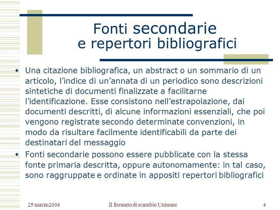 25 marzo2004 Il formato di scambio Unimarc3 Documenti = fonti dinformazione Secondo il contenuto informativo, i documenti si distinguono in fonti: Pri