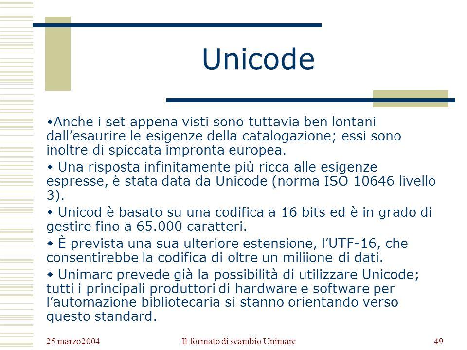 25 marzo2004 Il formato di scambio Unimarc48 I set di caratteri per alfabeti non latini Unimarc prevede anche la possibilità di trattare registrazioni in alfabeti non latini.