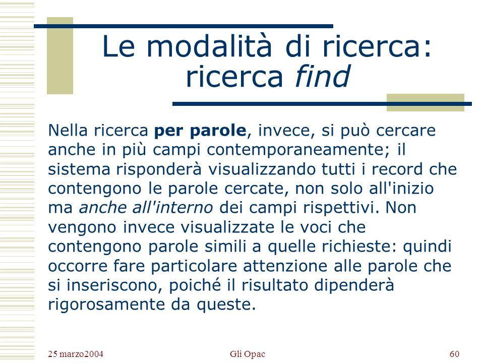 25 marzo2004 Gli Opac59 Le modalità di ricerca: ricerca browse L'aspetto delle videate attraverso cui ci si muove varia a seconda dei diversi Opac. Tu