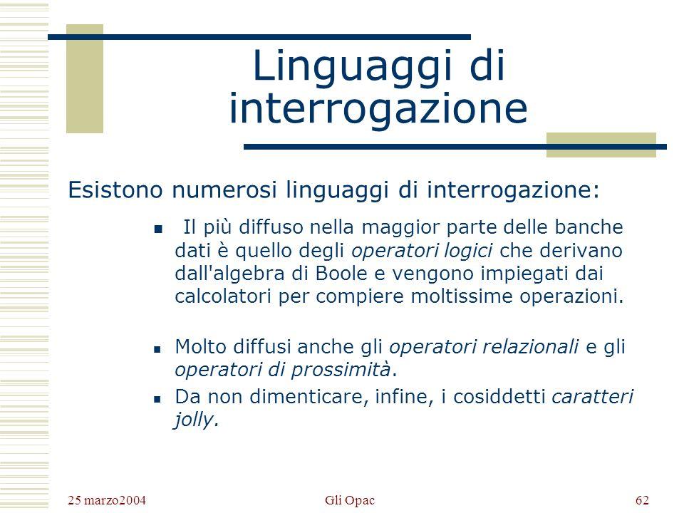 25 marzo2004 Gli Opac61 Come inserire le richieste fare attenzione alla battitura maiuscole e minuscole: generalmente non cè differenza segni diacriti