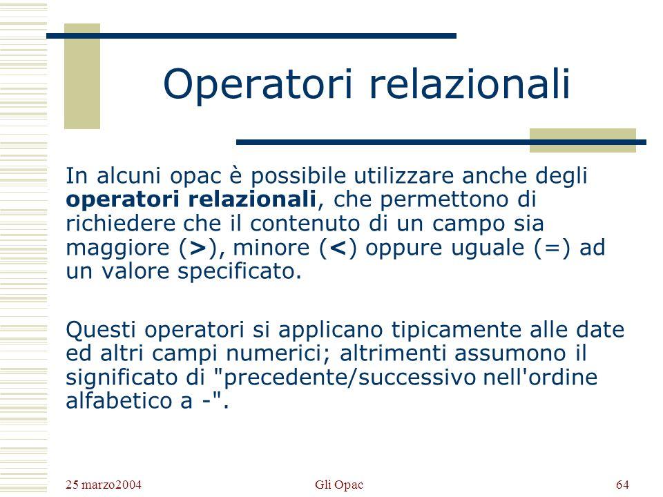 25 marzo2004 Gli Opac63 Gli operatori logici (o booleani) AND o + (intersezione): si usa per rintracciare i record che soddisfano entrambi i criteri richiesti.
