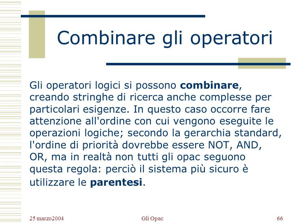 25 marzo2004 Gli Opac65 Operatori di prossimità Gli operatori di prossimità sono una versione più precisa degli operatori AND e NOT: permettono infatt