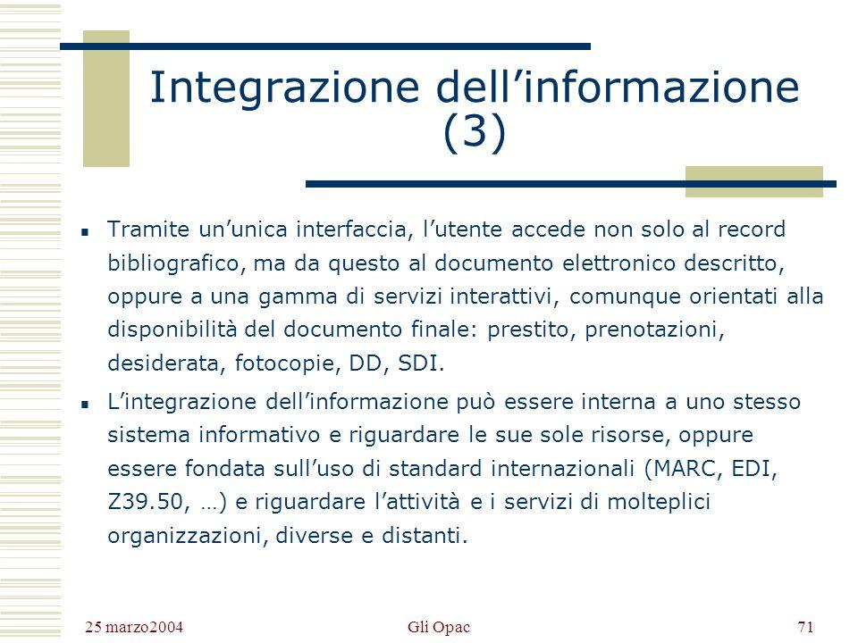 25 marzo2004 Gli Opac70 Integrazione dellinformazione (2) Il catalogo bibliografico, lOPAC tradizionale, può essere integrato con altre tipologie di d
