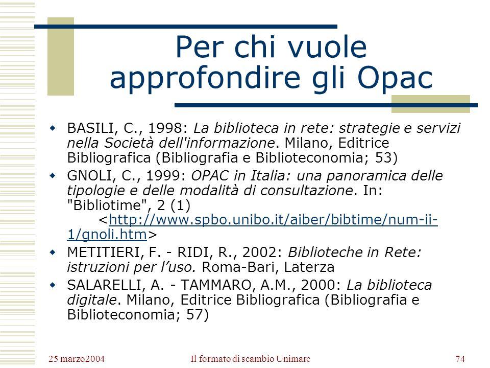 25 marzo2004 Il formato di scambio Unimarc73 Per chi vuole approfondire Unimarc IFLA UBCIM, 1998: UNIMARC Manual. Bibliographic format. 2. ed. München