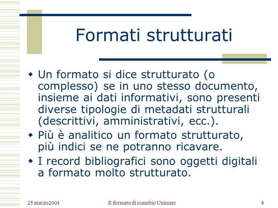 25 marzo2004 Il formato di scambio Unimarc7 Cosè un formato Si definisce formato la struttura logica degli oggetti digitali. Perché un software possa