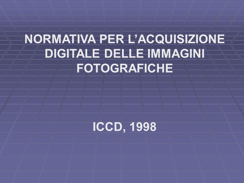 NORMATIVA PER LACQUISIZIONE DIGITALE DELLE IMMAGINI FOTOGRAFICHE ICCD, 1998
