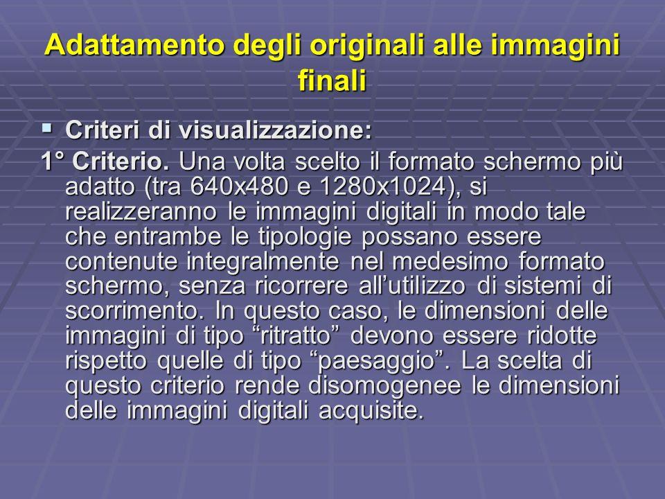 Adattamento degli originali alle immagini finali Criteri di visualizzazione: Criteri di visualizzazione: 1° Criterio.