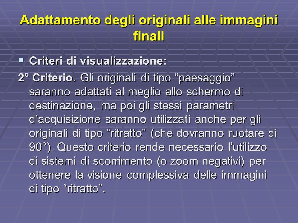 Adattamento degli originali alle immagini finali Criteri di visualizzazione: Criteri di visualizzazione: 2° Criterio.