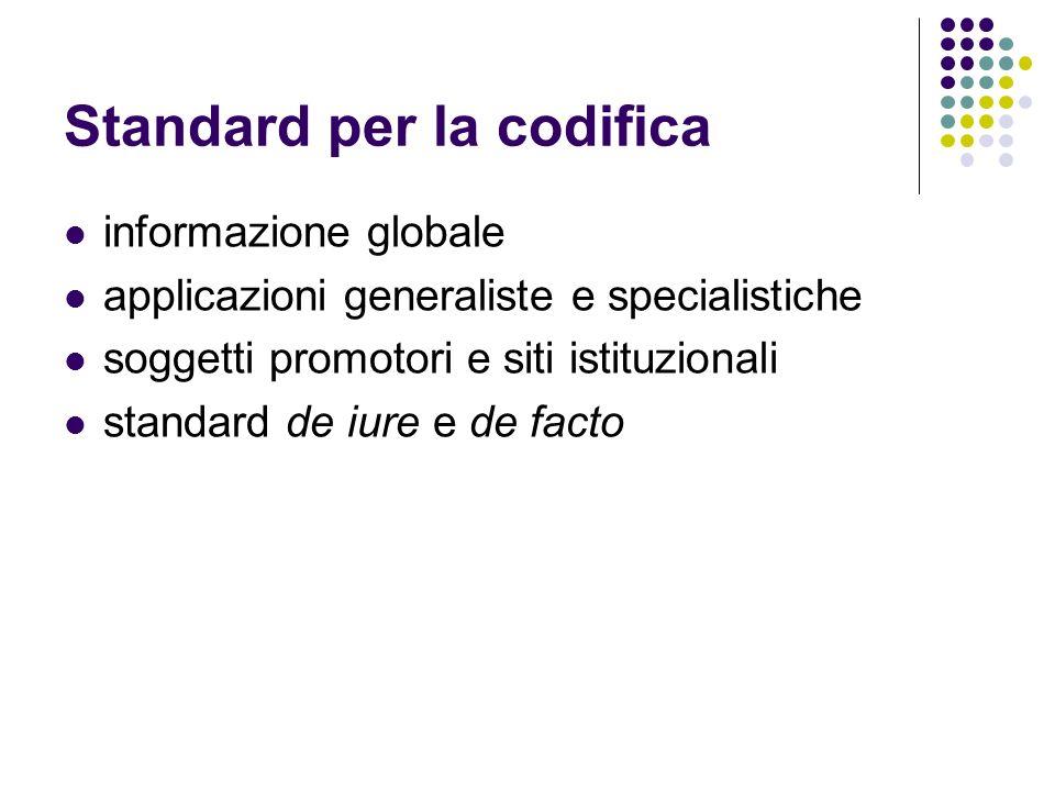 Standard per la codifica informazione globale applicazioni generaliste e specialistiche soggetti promotori e siti istituzionali standard de iure e de