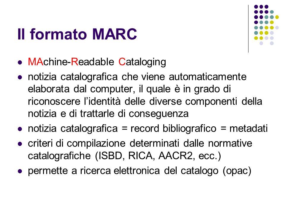 Il formato MARC MAchine-Readable Cataloging notizia catalografica che viene automaticamente elaborata dal computer, il quale è in grado di riconoscere