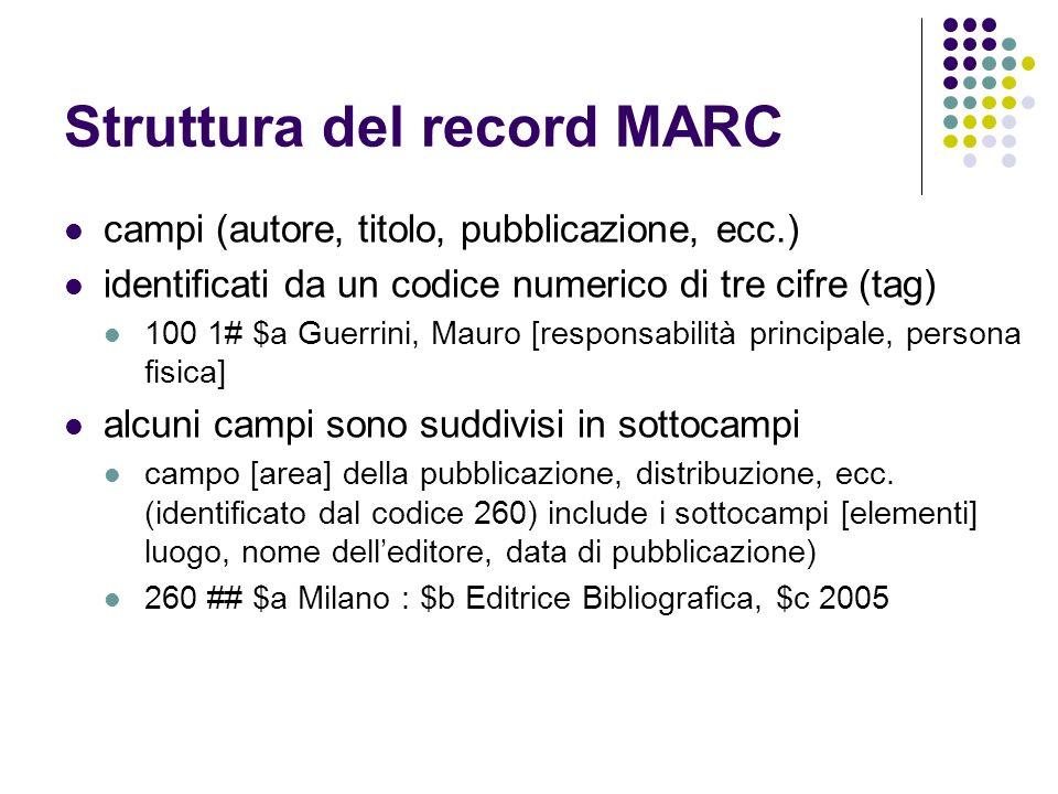 Struttura del record MARC campi (autore, titolo, pubblicazione, ecc.) identificati da un codice numerico di tre cifre (tag) 100 1# $a Guerrini, Mauro