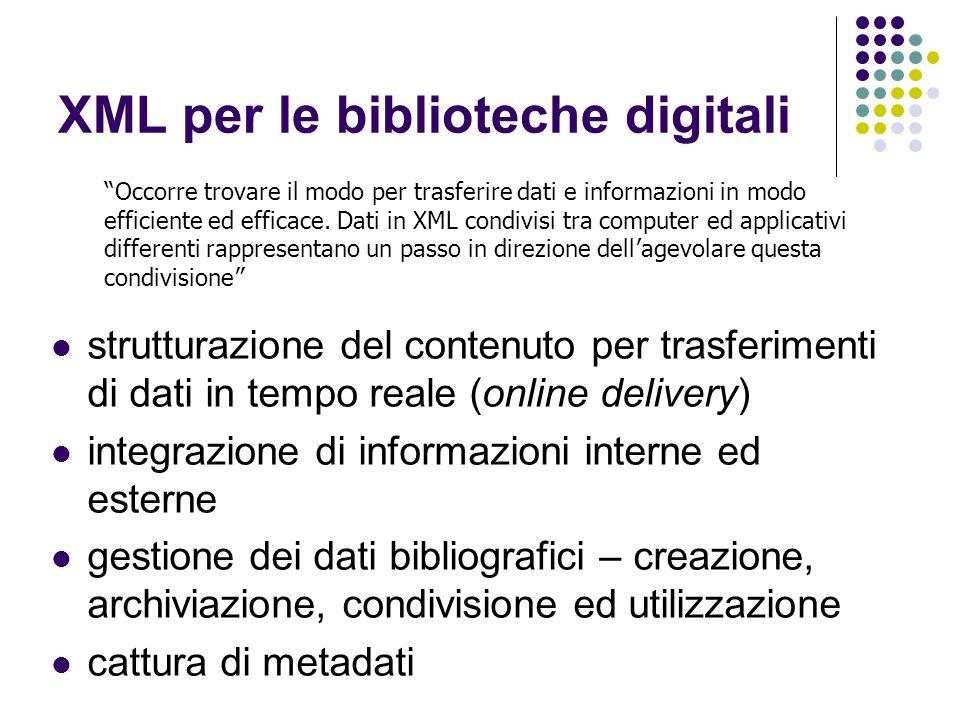 XML per le biblioteche digitali strutturazione del contenuto per trasferimenti di dati in tempo reale (online delivery) integrazione di informazioni i