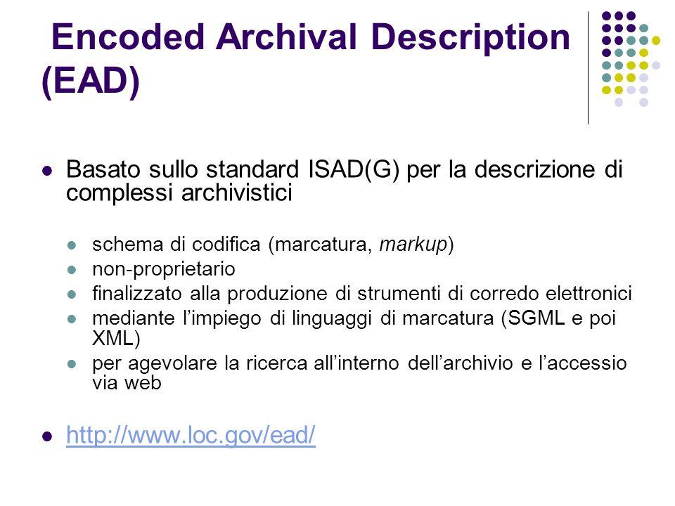 Encoded Archival Description (EAD) Basato sullo standard ISAD(G) per la descrizione di complessi archivistici schema di codifica (marcatura, markup) n