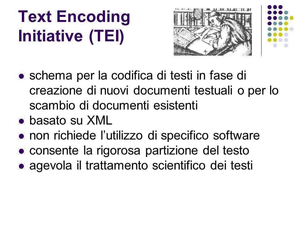 Text Encoding Initiative (TEI) schema per la codifica di testi in fase di creazione di nuovi documenti testuali o per lo scambio di documenti esistent