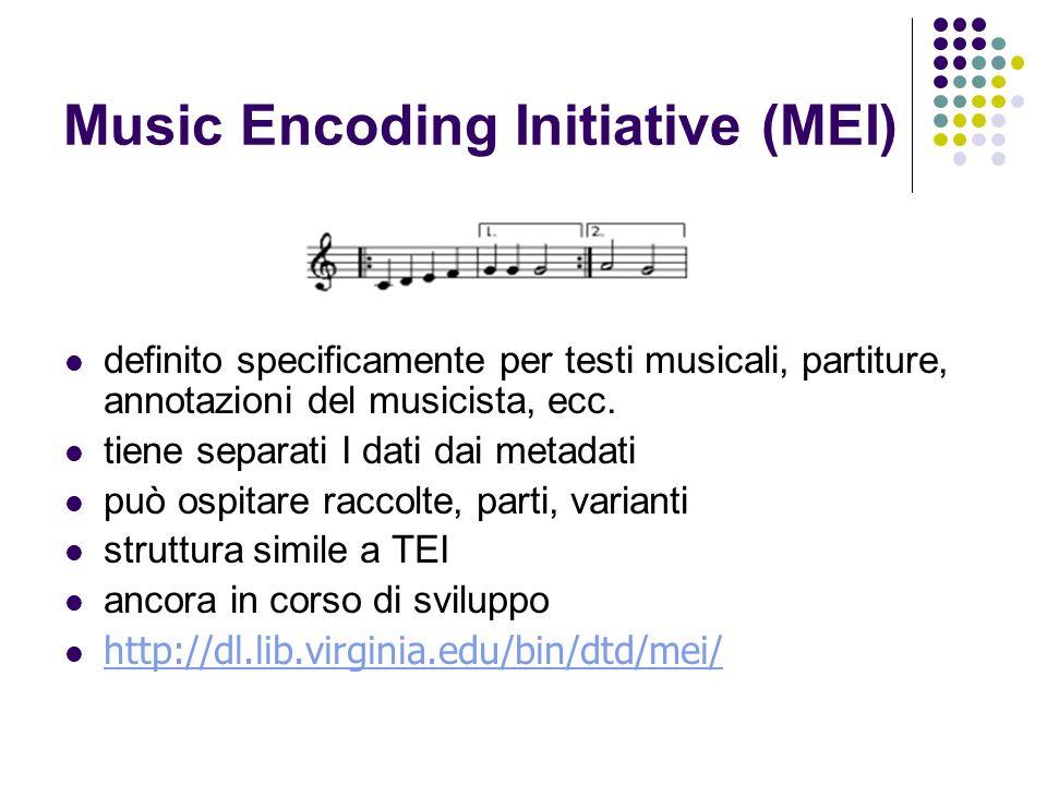 Music Encoding Initiative (MEI) definito specificamente per testi musicali, partiture, annotazioni del musicista, ecc. tiene separati I dati dai metad