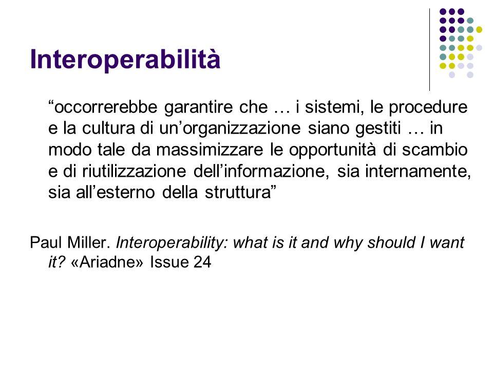 Interoperabilità occorrerebbe garantire che … i sistemi, le procedure e la cultura di unorganizzazione siano gestiti … in modo tale da massimizzare le