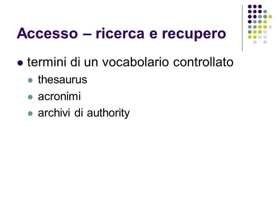 Accesso – ricerca e recupero termini di un vocabolario controllato thesaurus acronimi archivi di authority
