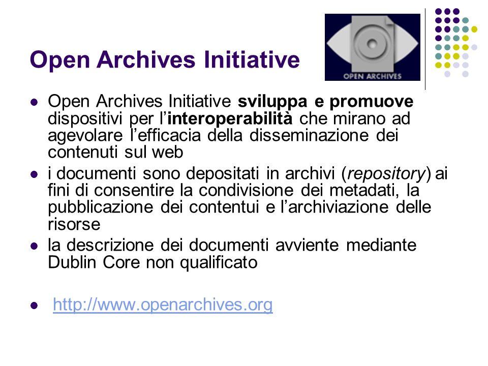 Open Archives Initiative Open Archives Initiative sviluppa e promuove dispositivi per linteroperabilità che mirano ad agevolare lefficacia della disse