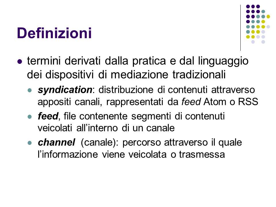 Definizioni termini derivati dalla pratica e dal linguaggio dei dispositivi di mediazione tradizionali syndication: distribuzione di contenuti attrave