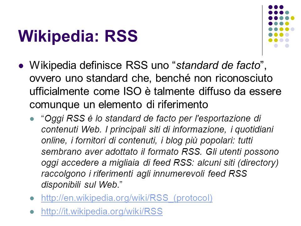 Wikipedia: RSS Wikipedia definisce RSS uno standard de facto, ovvero uno standard che, benché non riconosciuto ufficialmente come ISO è talmente diffu