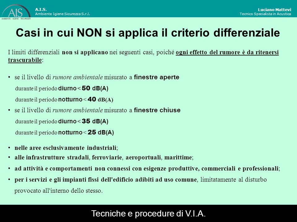 Casi in cui NON si applica il criterio differenziale Luciano Mattevi Tecnico Specialista in Acustica I limiti differenziali non si applicano nei segue