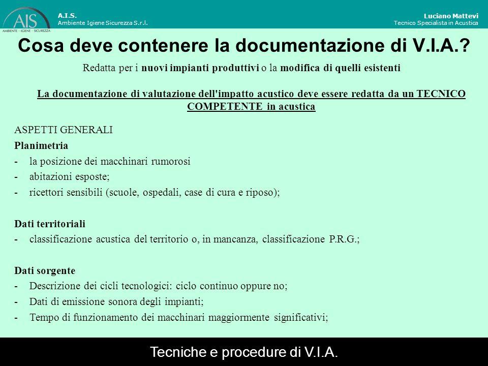 Cosa deve contenere la documentazione di V.I.A.? Luciano Mattevi Tecnico Specialista in Acustica La documentazione di valutazione dell'impatto acustic