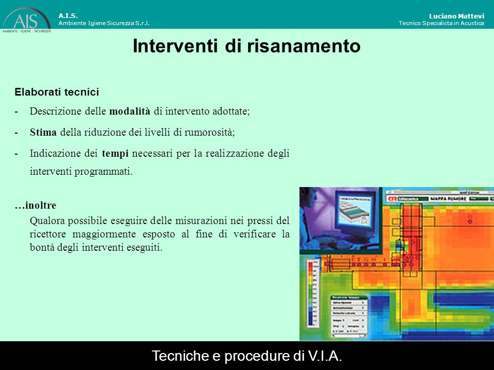 Interventi di risanamento Luciano Mattevi Tecnico Specialista in Acustica Elaborati tecnici -Descrizione delle modalità di intervento adottate; -Stima