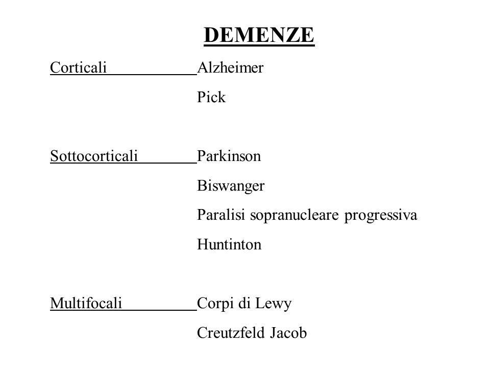 DEMENZE Corticali Alzheimer Pick Sottocorticali Parkinson Biswanger Paralisi sopranucleare progressiva Huntinton MultifocaliCorpi di Lewy Creutzfeld J