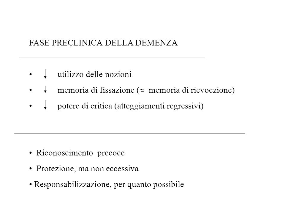 FASE PRECLINICA DELLA DEMENZA utilizzo delle nozioni memoria di fissazione ( memoria di rievoczione) potere di critica (atteggiamenti regressivi) Rico