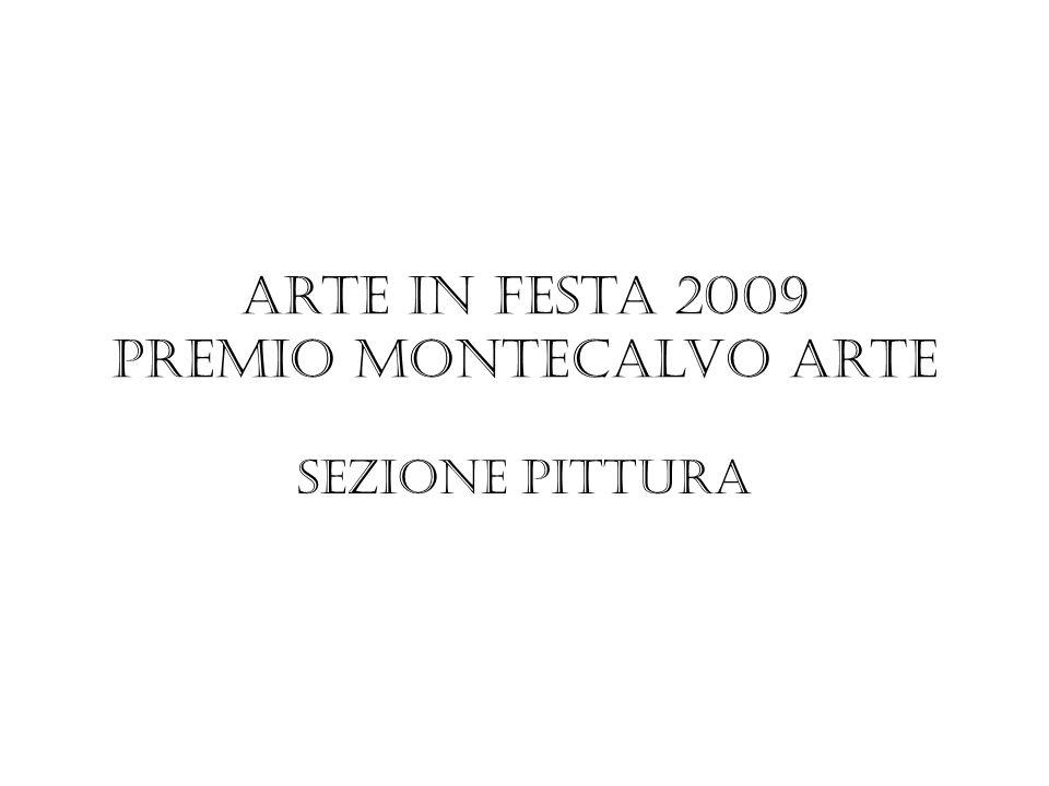 Arte in festa 2009 Premio Montecalvo Arte Sezione Pittura