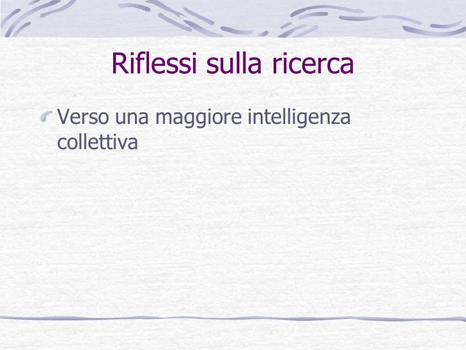 Riflessi sulla ricerca Verso una maggiore intelligenza collettiva
